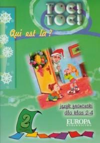 Toc Toc Quit est la? Język francuski. Klasa 2-4. Szkoła podstawowa. Ćwiczenia cz. 2 - okładka podręcznika