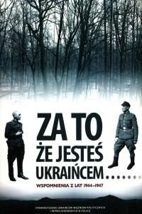 Za to że jesteś Ukraińcem. Wspomnienia z lat 1944-1947 - okładka książki
