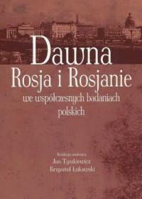 Dawna Rosja i Rosjanie we współczesnych badaniach polskich - okładka książki