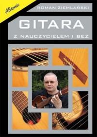 Gitara z nauczycielem i bez. Podręcznik do nauki gry na gitarze klasycznej - okładka książki