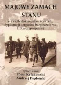 Majowy zamach stanu w świetle dokumentów wywiadu, dyplomacji i organów bezpieczeństwa II RP - okładka książki