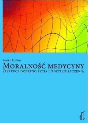 Moralność medycyny. O sztuce dobrego - okładka książki