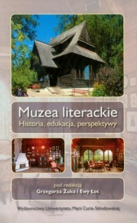 Muzea literackie. Historia edukacja perspektywy - okładka książki