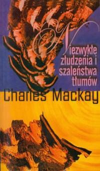 Niezwykłe złudzenia i szaleństwa tłumów - okładka książki