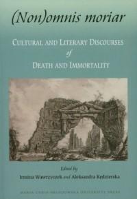 (Non)omnis moriar. Cultural and Literary Discourses of Death and Immortality - okładka książki