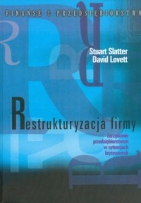 Restukturyzacja firmy. Zarządzanie przedsiębiorstwem w sytuacjach kryzysowych - okładka książki