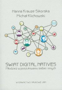 Świat Digital Natives. Młodzież w poszukiwaniu siebie i innych - okładka książki