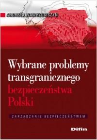 Wybrane problemy transgranicznego bezpieczeństwa Polski - okładka książki