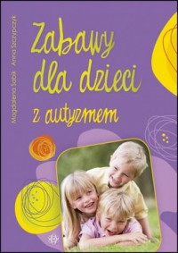 Zabawy dla dzieci z autyzmem - okładka książki