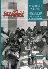Czas nadziei 1980-1981. NSZZ Solidarność w Bełchatowie na tle sytuacji w kraju i regionie - okładka książki