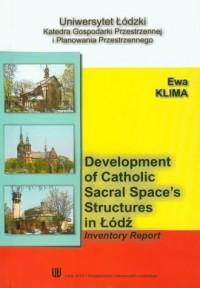 Development of catholic sacral spaces structures in Lodz. Inventory report - okładka książki