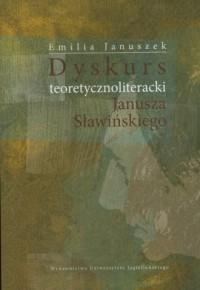 Dyskurs teoretycznoliteracki Janusza Sławińskiego - okładka książki