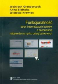 Funkcjonalność stron internetowych banków a zachowania nabywców na rynku usług bankowych - okładka książki