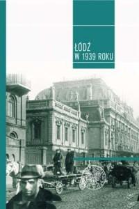 Łódź w 1939 roku. Studia i szkice - okładka książki
