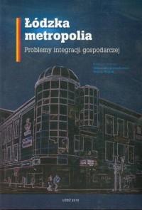Łódzka metropolia. Problemy integracji gospodarczej - okładka książki