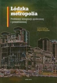 Łódzka metropolia. Problemy integracji społecznej i przestrzennej - okładka książki