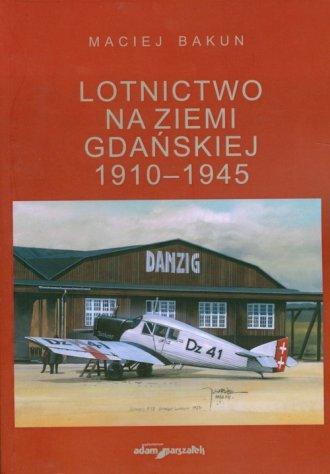 Lotnictwo na ziemi gdańskiej 1910-1945 - okładka książki