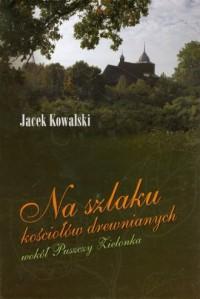 Na szlaku kościołów drewnianych wokół Puszczy Zielonka - okładka książki
