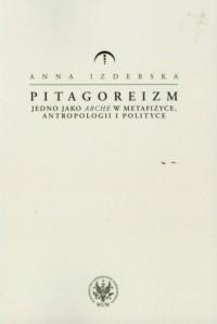 Pitagoreizm. Jedno jako arche w metafizyce, antropologii i polityce - okładka książki