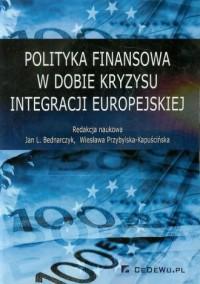 Polityka finansowa w dobie kryzysu integracji europejskiej - okładka książki