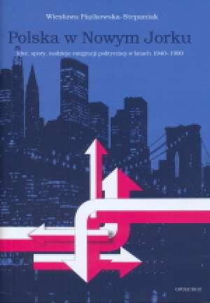 Polska w Nowym Jorku. Idee, spory, - okładka książki