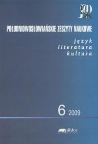 Południowosłowiańskie zeszyty naukowe 6/2009. Język, literatura, kultura - okładka książki