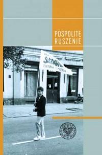 Pospolite ruszenie. Relacje działaczy i współpracowników Solidarności w Łodzi 1980-1981 - okładka książki