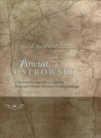 Powiat Ostrowski w dawnej ikonografii ze zbiorów Muzeum Miasta Ostrowa Wielkopolskiego - okładka książki