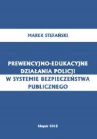 Prewencyjno-edukacyjne działania policji w systemie bezpieczeństwa publicznego - okładka książki