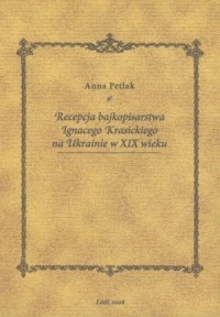 Recepcja bajkopisarstwa Ignacego Krasickiego na Ukrainie w XIX wieku - okładka książki