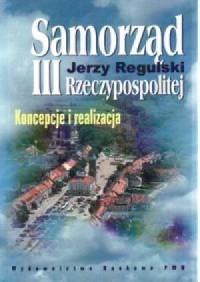 Samorząd III Rzeczpospolitej. Koncepcje i realizacja - okładka książki
