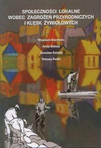 Społeczności lokalne wobec zagrożeń przyrodniczych i klęsk żywiołowych - okładka książki