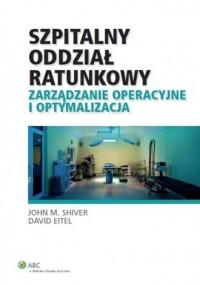 Szpitalny oddział ratunkowy. Zarządzanie operacyjne i optymalizacja - okładka książki
