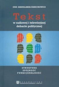 Tekst w radiowej i telewizyjnej debacie politycznej. Struktura, spójność, funkcjonalność - okładka książki