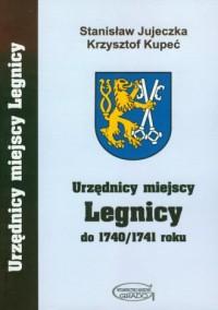 Urzędnicy miejscy Legnicy do 1740/1741 roku - okładka książki