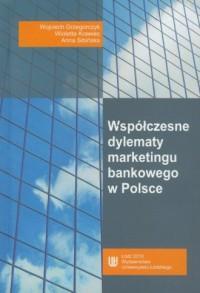 Współczesne dylematy marketingu bankowego w Polsce - okładka książki