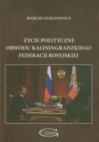 Życie polityczne obwodu Kaliningradzkiego Federacji Rosyjskiej - okładka książki