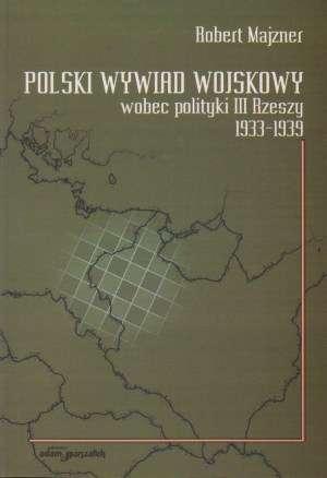 ok�adka ksi��ki - Polski wywiad wojskowy wobec polityki III Rzeszy 1933 1939 - Robert Majzner