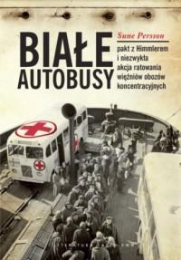 Białe Autobusy. Pakt z Himmlerem i niezwykła akcja ratowania więźniów obozów koncentracyjnych - okładka książki