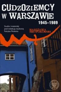 Cudzoziemcy w Warszawie 1945-1989. Studia i materiały - okładka książki