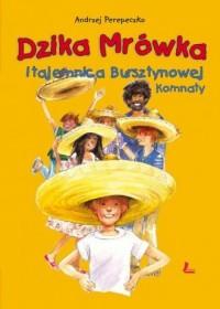 Dzika Mrówka i tajemnica Bursztynowej Komnaty - okładka książki