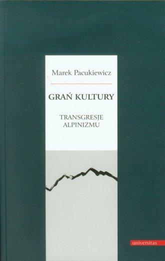 Grań kultury. Transgresje alpinizmu - okładka książki