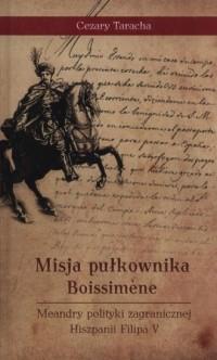 Misja pułkownika Boissimene. Meandry polityki zagranicznej Hiszpanii Filipa V - okładka książki