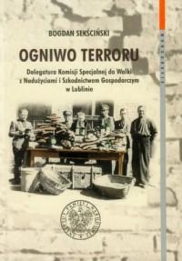 Ogniwo terroru. Delegatura Komisji Specjalnej do Walki z Nadużyciami i Szkodnictwem Gospodarczym w Lublinie - okładka książki