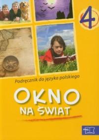 Okno na świat. Klasa 4. Szkoła podstawowa. Język polski. Podręcznik - okładka podręcznika