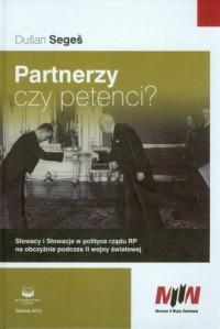 Partnerzy czy petenci? Słowacy i Słowacja w polityce rządu RP na obczyźnie podczas II wojny światowej - okładka książki