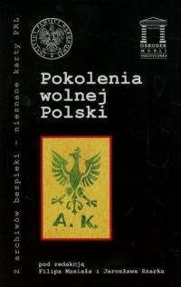 Pokolenia wolnej Polski. Seria: Z archiwów bezpieki - nieznane karty PRL - okładka książki