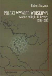 Polski wywiad wojskowy wobec polityki - okładka książki