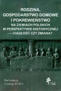 Rodzina, gospodarstwo domowe i pokrewieństwo na ziemiach polskich w perspektywie historycznej - ciągłość czy zmiana? - okładka książki
