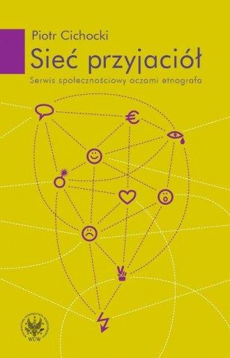 Sieć przyjaciół. Serwis społecznościowy - okładka książki
